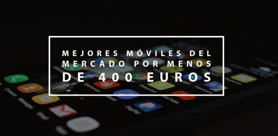 mejores móviles del mercado por menos de 400 euros
