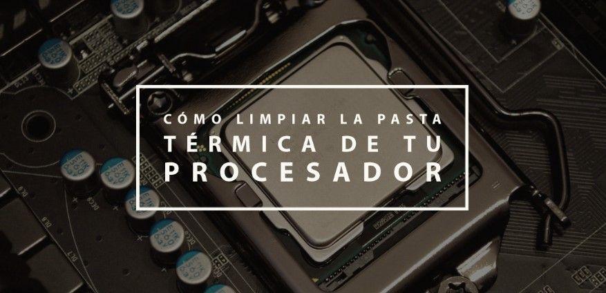 Cómo limpiar la pasta térmica de tu procesador