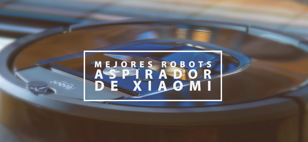Mejores robots aspirador de Xiaomi