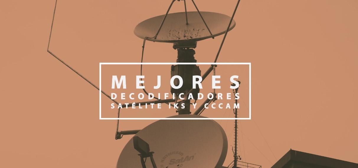 mejores decodificadores satelite iks y cccam